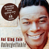 Nat King Cole - Unforgettable - The Ultimate Collection of His Greatest Hits