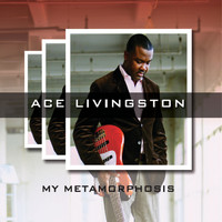 Ace Livingston - My Metamorphosis