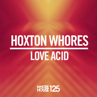 Hoxton Whores - Love Acid