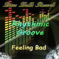 Rhythmic Groove - Feeling Bad