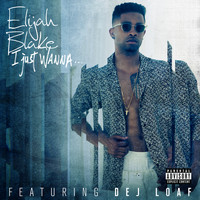 Elijah Blake - I Just Wanna... (Explicit)