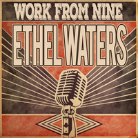 Ethel Waters - Work from Nine
