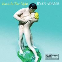 Ryan Adams - Burn In The Night