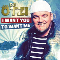 DJ Ötzi - I Want You To Want Me