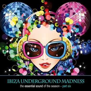 Various Artists - Ibiza Underground Madness - The Essential Sound Of The Season Part 6