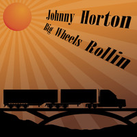 Johnny Horton - Big Wheels Rollin