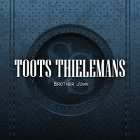 Toots Thielemans - Brother John
