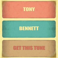 Tony Bennett - Get This Tune