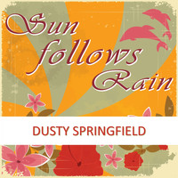 Dusty Springfield - Sun Follows Rain