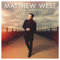 Matthew West - Live Forever (Deluxe)