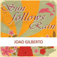 Joao Gilberto - Sun Follows Rain