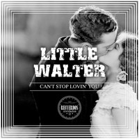 Little Walter - Can't Stop Lovin' You