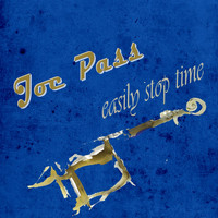 Joe Pass - Easily Stop Time