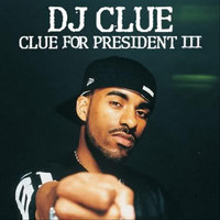 DJ Clue - Clue for President III
