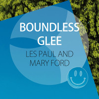 Les Paul & Mary Ford - Boundless Glee