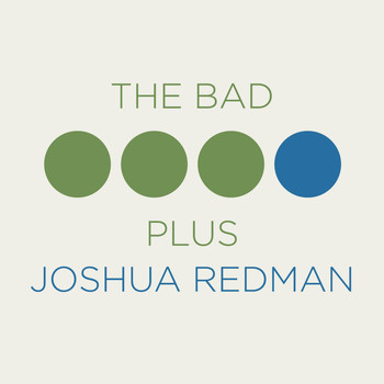 Joshua Redman, The Bad Plus - The Bad Plus Joshua Redman