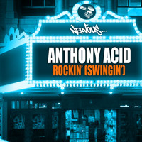 Anthony Acid - Rockin' (Swingin')