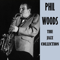 Phil Woods - The Jazz Collection