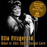 Ella Fitzgerald - What Is This Thing Called Love - The Ultimate Collection of Her Greatest Hits