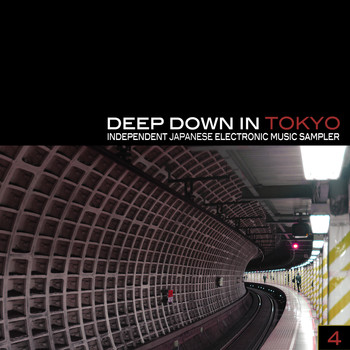 Various Artists - Deep Down in Toyko 4 - Independent Japanese Electronic Music Sampler