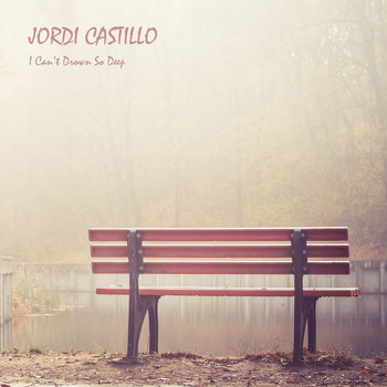Jordi Castillo - I Can't Drown So Deep