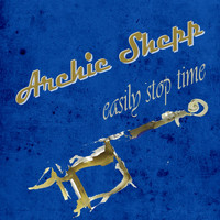 Archie Shepp - Easily Stop Time