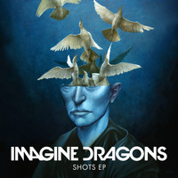 Imagine Dragons - Shots EP