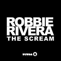Robbie Rivera - The Scream (Radio Edit)