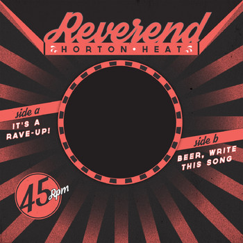 Reverend Horton Heat - It's a Rave-Up! B/W Beer, Write This Song