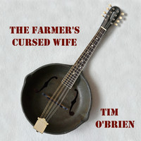 Tim O'brien - The Farmer's Cursed Wife