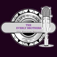 The Everly Brothers - Lifeworks - The Everly Brothers (The Platinum Edition)