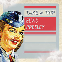 Elvis Presley - Take A Trip