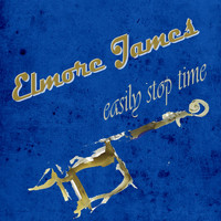 Elmore James - Easily Stop Time