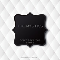 The Mystics - Don't Take the Stars