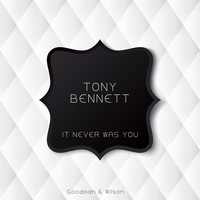 Tony Bennett - It Never Was You