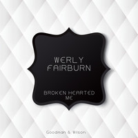 Werly Fairburn - Broken Hearted Me