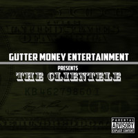 The Clientele - Gutter Money Entertainment Presents