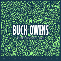 Buck Owens - There Goes My Love