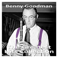 Benny Goodman - The Greatest Hits Collection