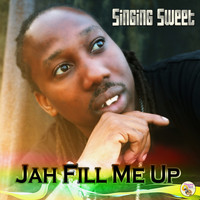 Singing Sweet - Jah Fill Me Up - Single