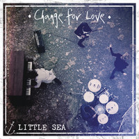 Little Sea - Change for Love