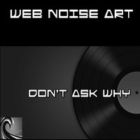 Web Noise Art - Don't Ask Why