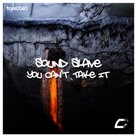 Sound Slave - You Can't Take It