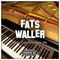 Fats Waller - How Can You Face Me
