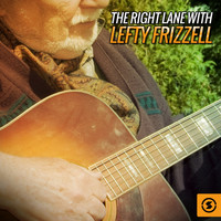 Lefty Frizzell - The Right Lane with Lefty Frizzell