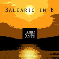 Lord of the Ants - Balearic in B
