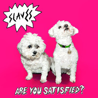 Slaves - Are You Satisfied? (Explicit)