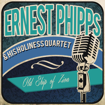 Ernest Phipps & His Holiness Quartet - Old Ship of Zion