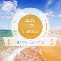 Abbey Lincoln - Shine Like Diamonds