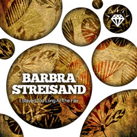 Barbra Streisand - I Stayed Too Long At The Fair